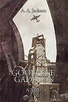 Good-Bye, Gadsden: A Novel of World War II