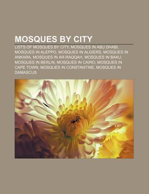 Mosques by City: Lists of Mosques by City, Mosques in Abu Dhabi, Mosques in Aleppo, Mosques in Algiers, Mosques in Ankara, Mosques in AR-Raqqah