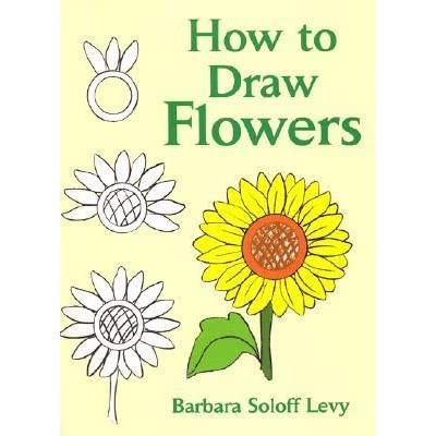 How to draw flowers by barbara soloff levy reviews for How to draw a really good flower