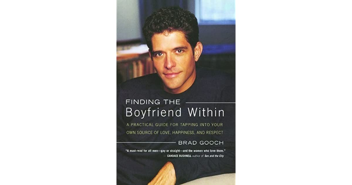 Finding the boyfriend within a practical guide for tapping into finding the boyfriend within a practical guide for tapping into your own scource of love happiness and respect by brad gooch fandeluxe Gallery