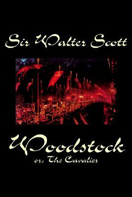 Woodstock; Or, the Cavalier by Sir Walter Scott, Fiction, Historical, Classics