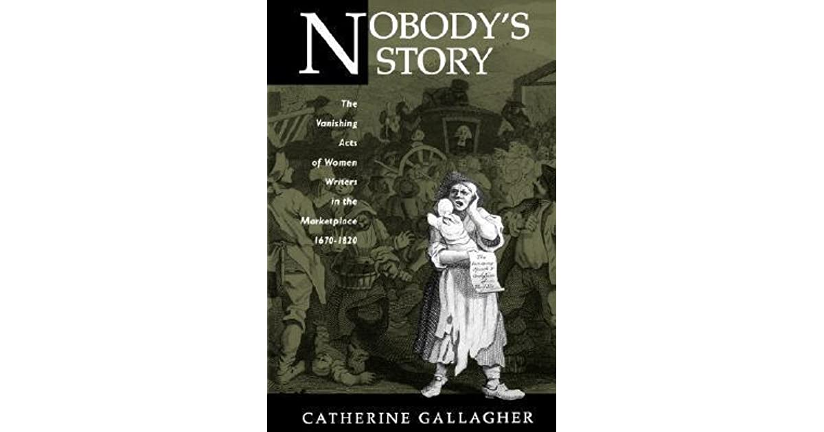 Nobodys Story: The Vanishing Acts of Women Writers in the Marketplace, 1670-1820