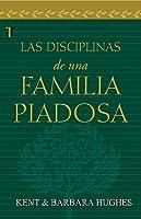 Las Disciplinas de una Familia Piadosa = Disciplines of a Godly Family