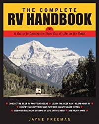 The Complete RV Handbook: A Guide to Getting the Most Out of Life on the Road