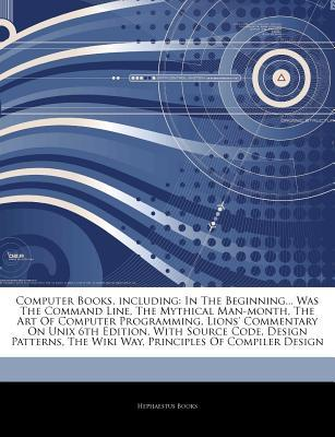 Articles on Computer Books, Including: In the Beginning... Was the Command Line, the Mythical Man-Month, the Art of Computer Programming, Lions' Commentary on Unix 6th Edition, with Source Code, Design Patterns, the Wiki Way