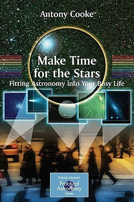 Make Time for the Stars Fitting Astronomy Into Your Busy Life
