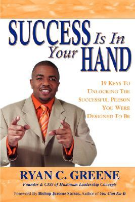 Success Is In Your Hand: 19 Keys To Unlocking The Successful Person You Were Designed To Be