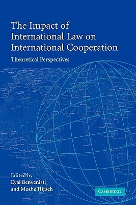 The Impact of International Law on International Cooperation  Theoretical Perspectives