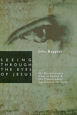 Seeing through the Eyes of Jesus: His Revolutionary View of Reality and His Transcedent Signigicance for Faith