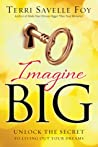 Imagine Big: Unlock the Secret to Living Out Your Dreams