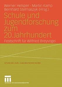 Schule Und Jugendforschung Zum 20. Jahrhundert: Festschrift Fur Wilfried Breyvogel