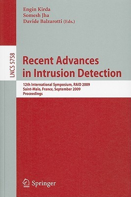 Recent Advances In Intrusion Detection: 12th International Symposium, Raid 2009, Saint Malo, France, September 23 25, 2009, Proceedings (Lecture Notes In Computer Science / Security And Cryptology)