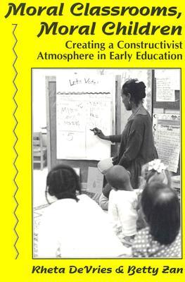 Moral Classrooms, Moral Children: Creating a Constructivist Atmosphere in Early Education