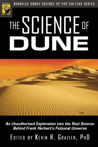 The Science of Dune: Unauthorized Exploration Into the Real Science Behind Frank Herbert's Fictional Universe