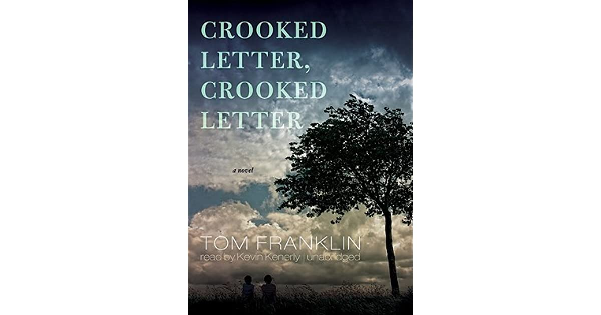 silas jones crooked letter crooked letter essay Crooked letter, crooked letter, by tom franklin in this wide-ranging review, brad wetherell looks at tom franklin's newest novel crooked letter, crooked letter and considers the way franklin subverts genre expectations, as well as how e-readers like the kindle have the potential to change readers' expectations.