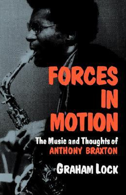 Forces In Motion: The Music And Thoughts Of Anthony Braxton