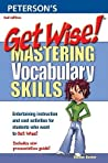 Get Wise!  Mastering Vocabulary Skills: Entertaining instruction and cool activities for students who want to Get Wise!; Includes new pronunciation guide