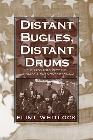 Distant Bugles, Distant Drums: The Union Response to the Confederate Invasion of New Mexico