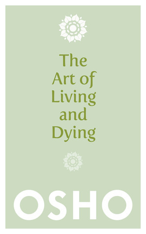 Osho The art of living dying