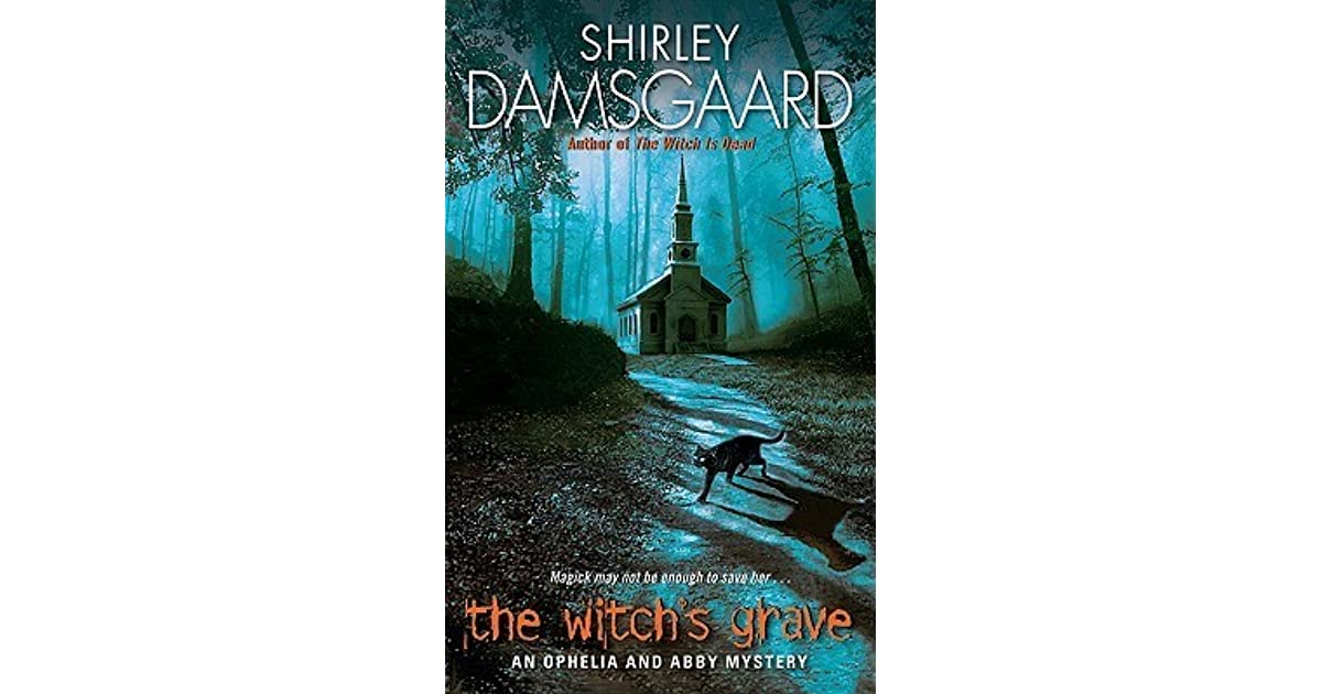 The Witchs Grave Ophelia Abby 6 By Shirley Damsgaard