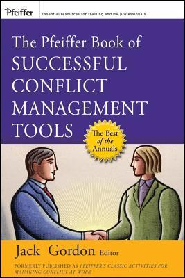 The Pfeiffer Book of Successful Conflict Management Tools Jack Gordon