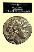 The Age of Alexander: Nine Greek Lives (Agesilaus, Pelopidas, Dion, Timoleon, Demosthenes, Phocion, Alexander, Demetrius, Pyrrhus)