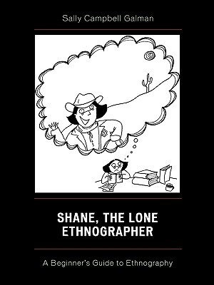 Shane, the Lone Ethnographer by Sally Galman