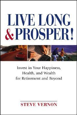 Live-Long-and-Prosper-Invest-in-Your-Happiness-Health-and-Wealth-for-Retirement-and-Beyond