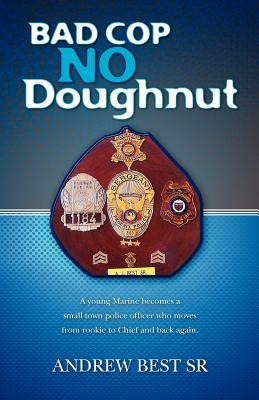 Bad Cop - No Doughnut: A young Marine becomes a small town police officer who moves from rookie to Chief and back again.
