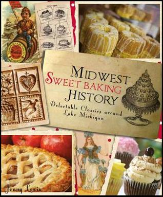 Midwest Sweet Baking History:: Delectable Classics around Lake Michigan