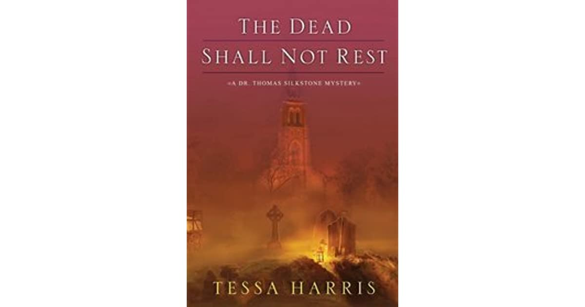 The Dead Shall Not Rest Dr Thomas Silkstone 2 By Tessa Harris