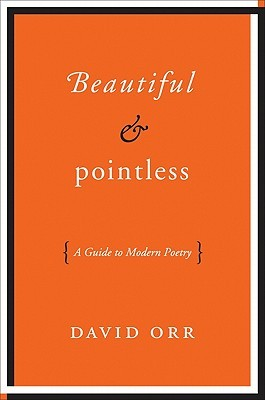 Beautiful and Pointless: A Guide to Modern Poetry