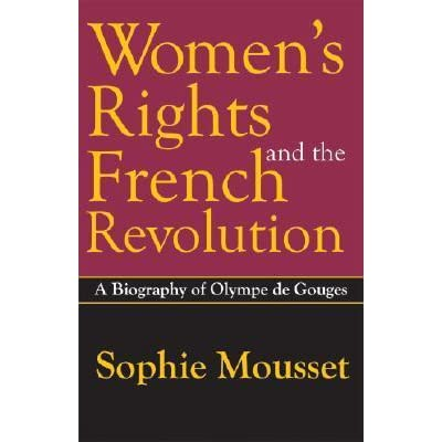 womans rights in french revolution French revolution of 1789 and the end of our century, especially those revealed by an analysis of the differences in law for men and women olympe de gouges' declaration of women's rights ( 1791) wanted to spark a.