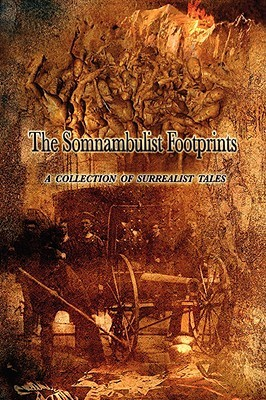 The Somnambulist Footprints: A collection of surrealist tales