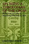 On Being a Theologian of the Cross by Gerhard O. Forde