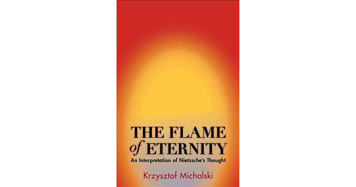 The Flame of Eternity: An Interpretation of Nietzsches Thought