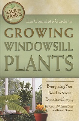 The Complete Guide to Growing Windowsill Plants (Back to Basics Growing)