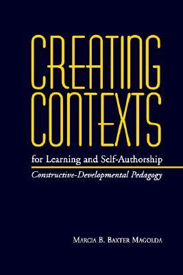 Creating Contexts for Learning and Self-Authorship: Constructive-Developmental Pedagogy