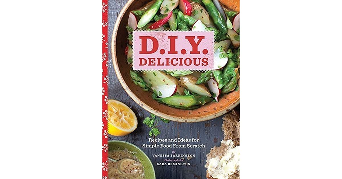 Diy Delicious Recipes And Ideas For Simple Food From Scratch By