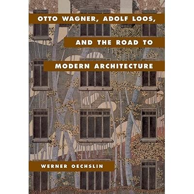 Otto Wagner Adolf Loos And The Road To Modern Architecture By