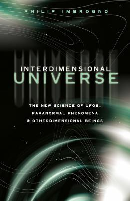 Interdimensional Universe by Philip J. Imbrogno