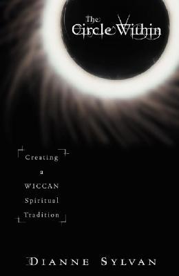 The Circle Within: Creating a Wiccan Spiritual Tradition by