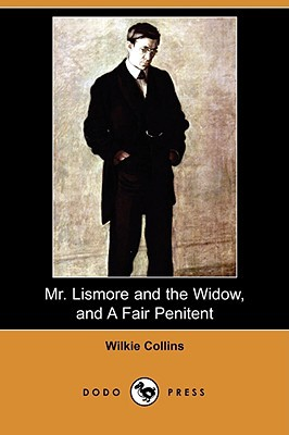 Mr. Lismore and the Widow, and a Fair Penitent