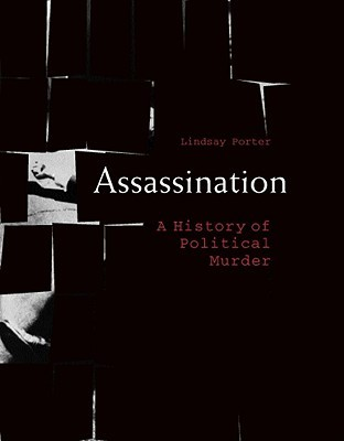 Assassination: A History of Political Murder