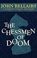 The Chessmen of Doom (a Johnny Dixon Mystery: Book Seven)