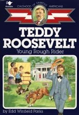 Teddy Roosevelt: Young Rough Rider (Childhood of Famous Americans) Edd Winfield Parks