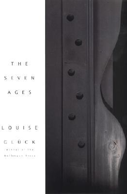 The Seven Ages By Louise Gluck
