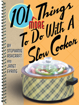 101 More Things® to Do with a Slow Cooker