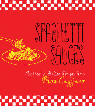 Spaghetti Sauces Authentic Italian Recipes from Biba Caggiano