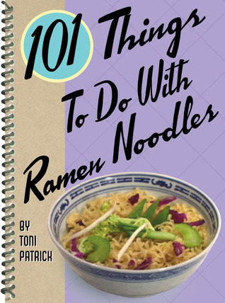 101 Things® to Do with Ramen Noodles